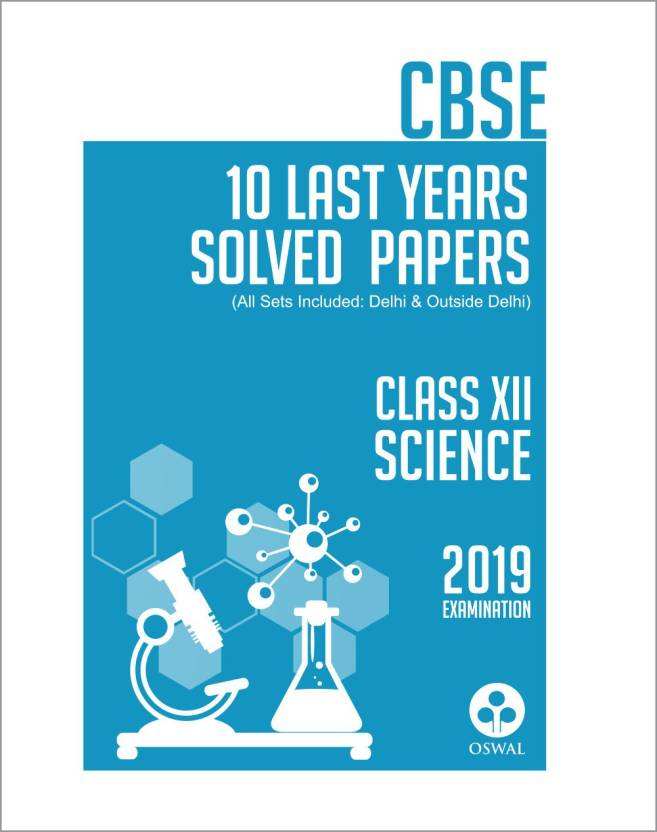 10 Last Years Solved Papers - Science - CBSE Class 12 for 2019 Examination