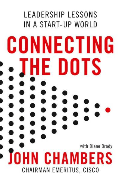 Connecting the Dots - Leadership Lessons in a Startup World  (English, Paperback, John Chambers)