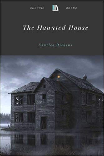 THE HAUNTED HOUSE CONDUCTED BY CHARLES DICKENS
