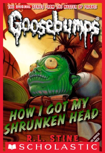 Goosebumps How I Got My Shrunken Head by R.L.Stine