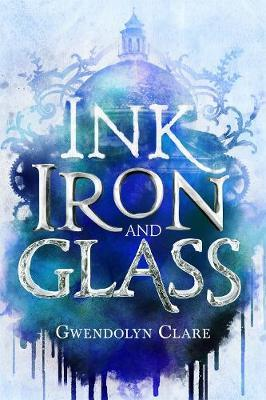 Ink, Iron, and Glass book by Gwendolyn Clare