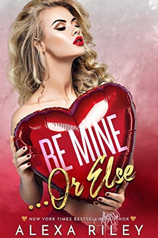 Be Mine... Or Else Book by Alexa Riley (ebook pdf)