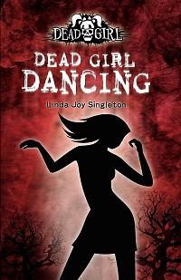 Dead Girl Dancing: The Dead Girl Series by Linda Joy Singleton