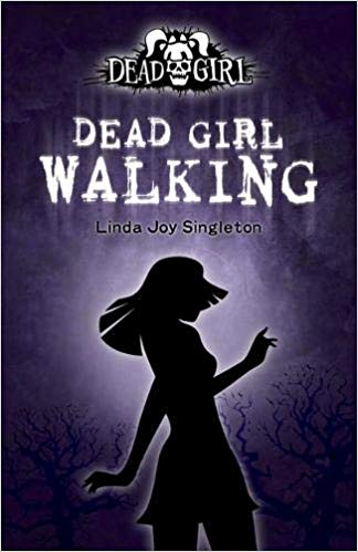 Dead Girl Walking : The Dead Girl Series by Linda Joy Singleton