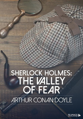 Sherlock Holmes and The Valley Of Fear  by Sir Arthur Conan Doyle